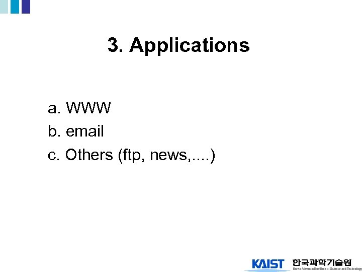 3. Applications a. WWW b. email c. Others (ftp, news, . . )