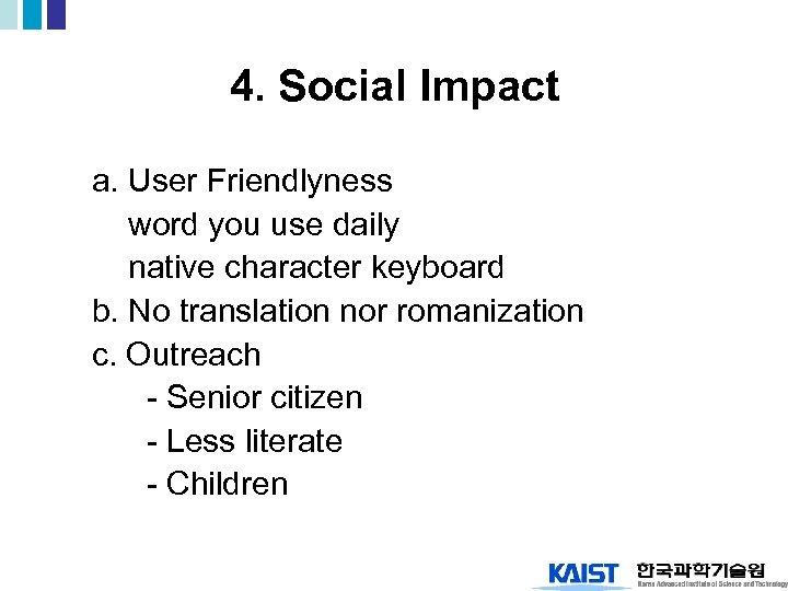 4. Social Impact a. User Friendlyness word you use daily native character keyboard b.