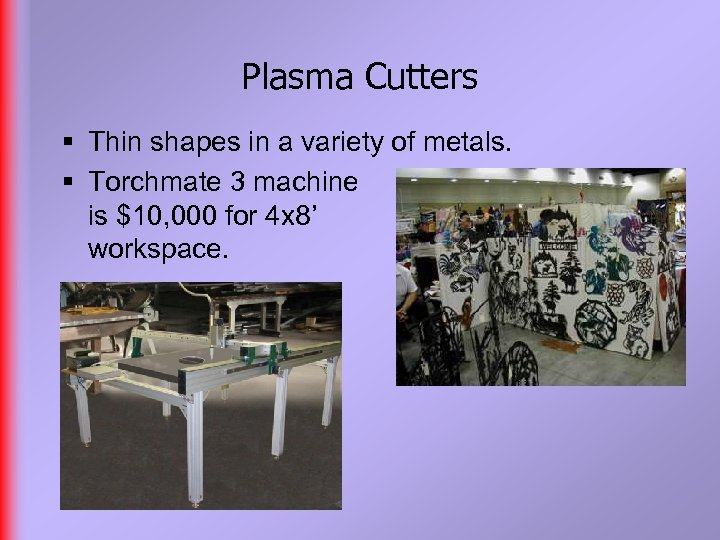 Plasma Cutters § Thin shapes in a variety of metals. § Torchmate 3 machine