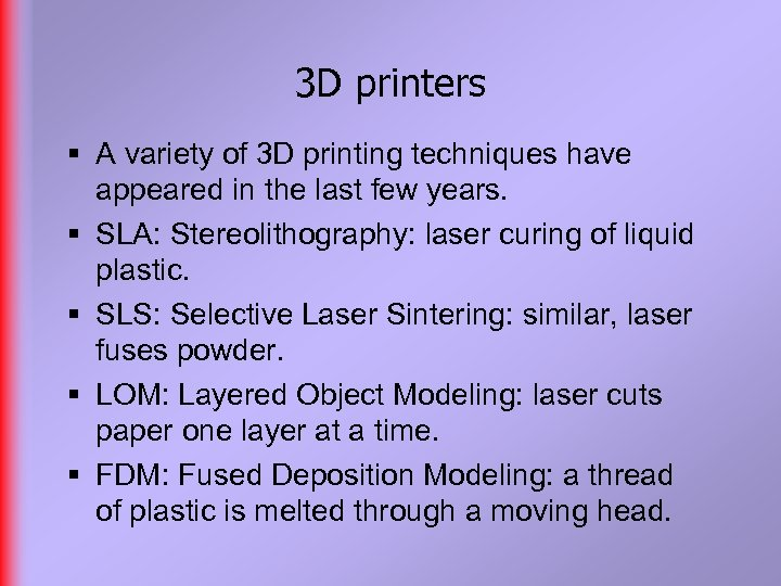 3 D printers § A variety of 3 D printing techniques have appeared in