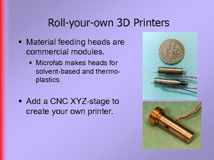 Roll-your-own 3 D Printers § Material feeding heads are commercial modules. § Microfab makes