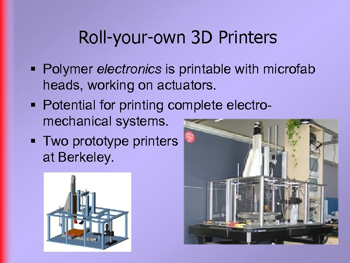 Roll-your-own 3 D Printers § Polymer electronics is printable with microfab heads, working on