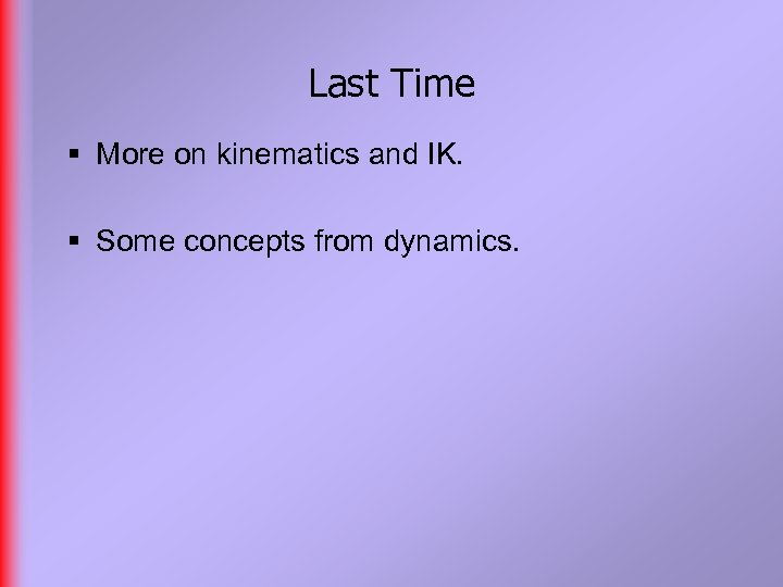 Last Time § More on kinematics and IK. § Some concepts from dynamics.