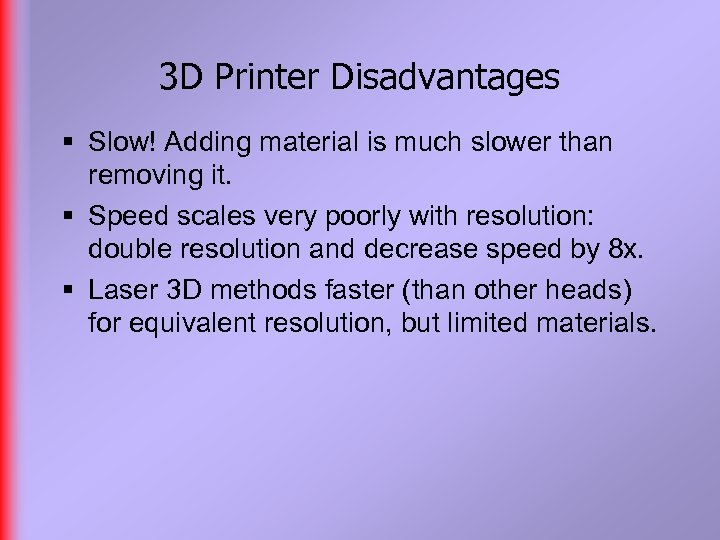 3 D Printer Disadvantages § Slow! Adding material is much slower than removing it.