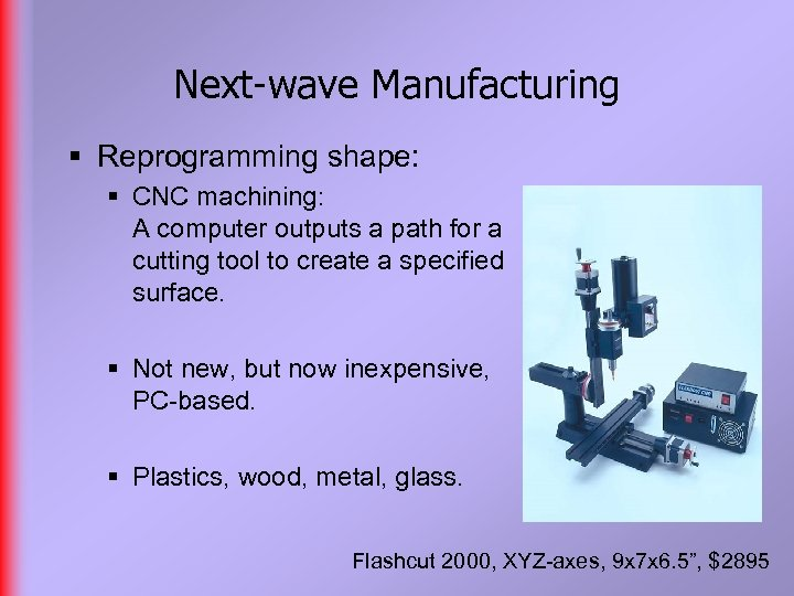 Next-wave Manufacturing § Reprogramming shape: § CNC machining: A computer outputs a path for