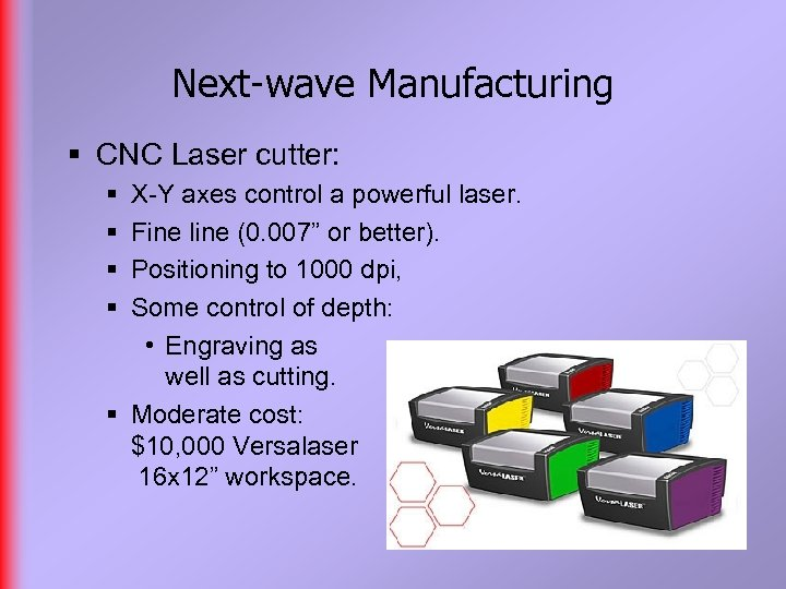 Next-wave Manufacturing § CNC Laser cutter: § § X-Y axes control a powerful laser.