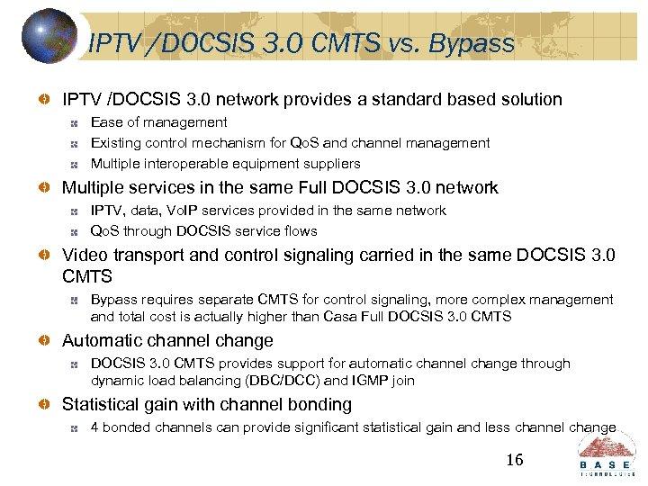IPTV /DOCSIS 3. 0 CMTS vs. Bypass IPTV /DOCSIS 3. 0 network provides a