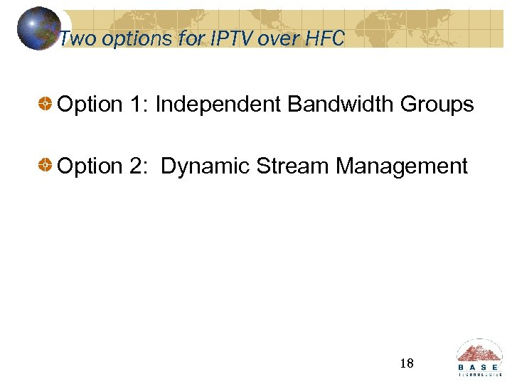 Two options for IPTV over HFC Option 1: Independent Bandwidth Groups Option 2: Dynamic