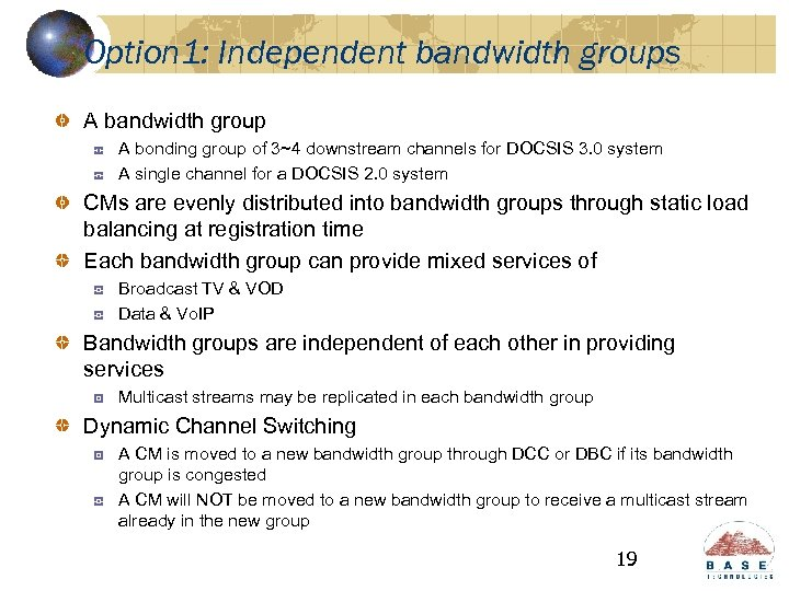 Option 1: Independent bandwidth groups A bandwidth group A bonding group of 3~4 downstream