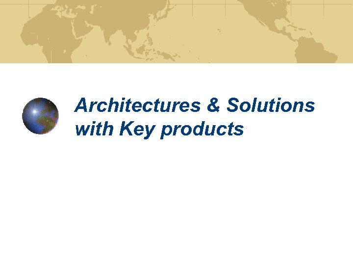 Architectures & Solutions with Key products