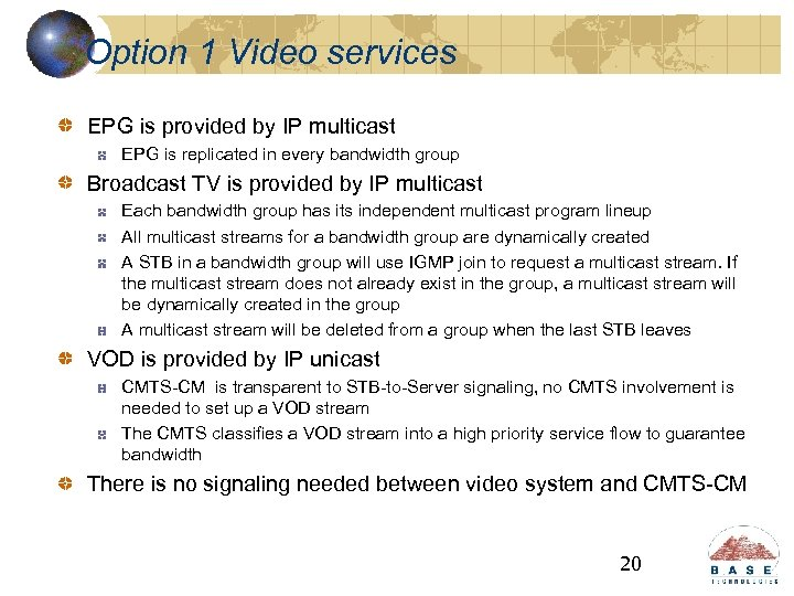 Option 1 Video services EPG is provided by IP multicast EPG is replicated in
