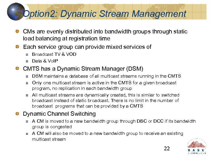 Option 2: Dynamic Stream Management CMs are evenly distributed into bandwidth groups through static