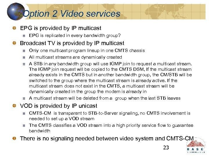 Option 2 Video services EPG is provided by IP multicast EPG is replicated in