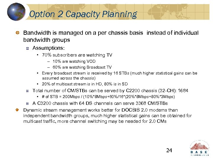 Option 2 Capacity Planning Bandwidth is managed on a per chassis basis instead of