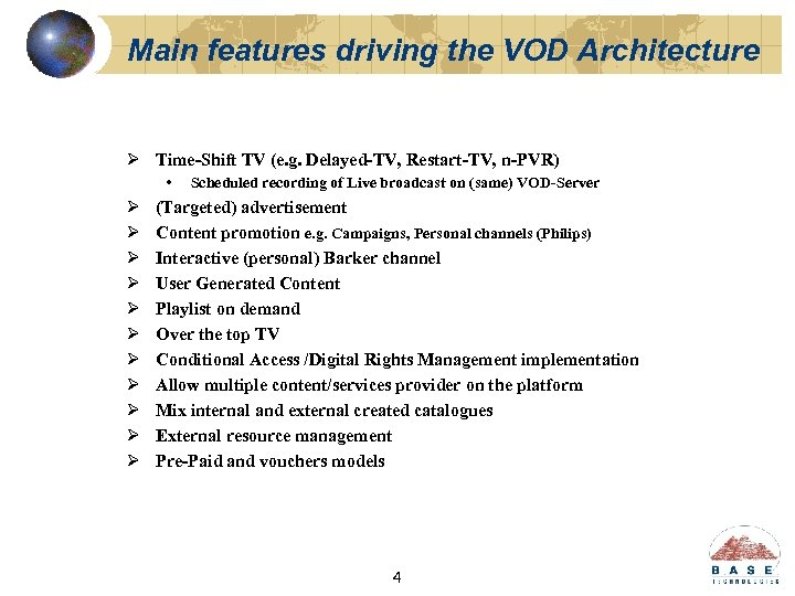 Main features driving the VOD Architecture Ø Time-Shift TV (e. g. Delayed-TV, Restart-TV, n-PVR)