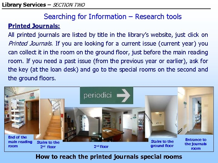 Library Services – SECTION TWO Searching for Information – Research tools Printed Journals: All