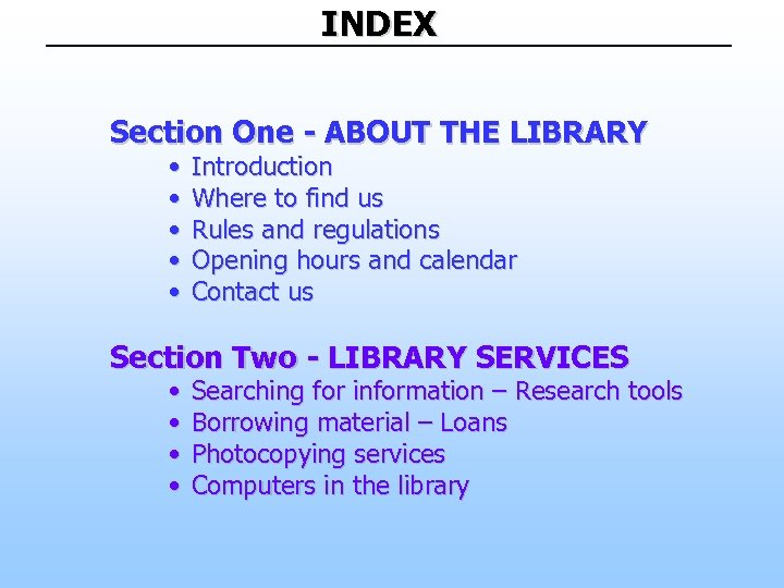 INDEX Section One - ABOUT THE LIBRARY • • • Introduction Where to find