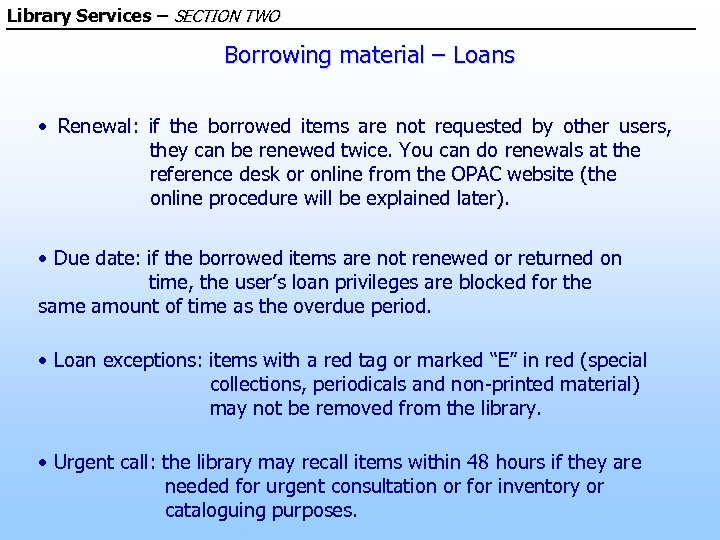 Library Services – SECTION TWO Borrowing material – Loans • Renewal: if the borrowed