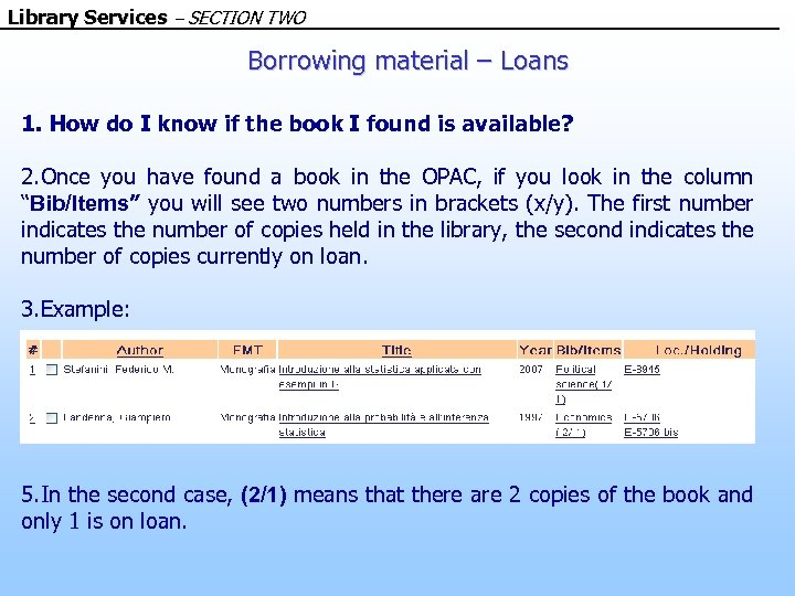 Library Services – SECTION TWO Borrowing material – Loans 1. How do I know