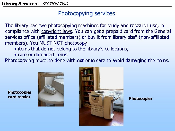 Library Services – SECTION TWO Photocopying services The library has two photocopying machines for