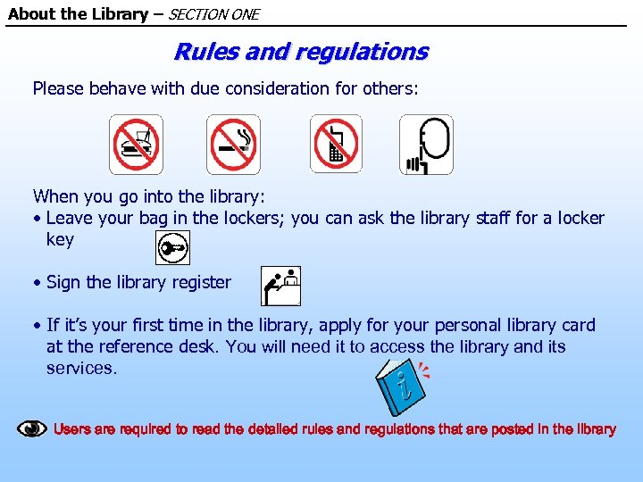 About the Library – SECTION ONE Rules and regulations Please behave with due consideration