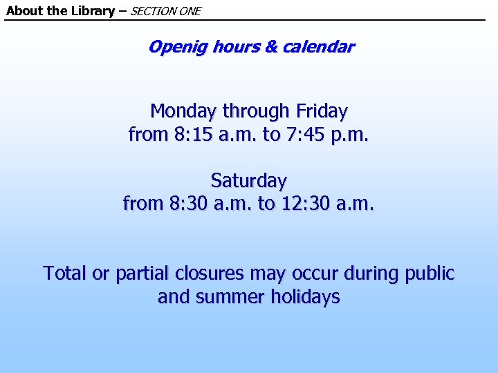 About the Library – SECTION ONE Openig hours & calendar Monday through Friday from