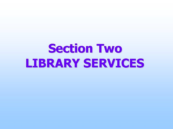 Section Two LIBRARY SERVICES