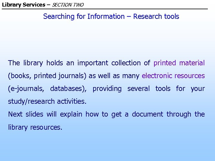 Library Services – SECTION TWO Searching for Information – Research tools The library holds
