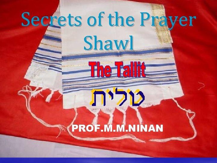 Secrets of the Prayer Shawl PROF. M. M. NINAN