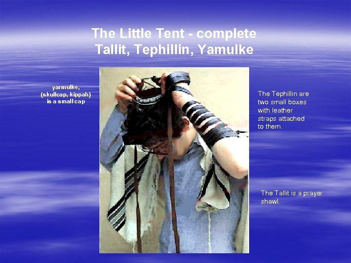 The Little Tent - complete Tallit, Tephillin, Yamulke yarmulke, (skullcap, kippah) is a small
