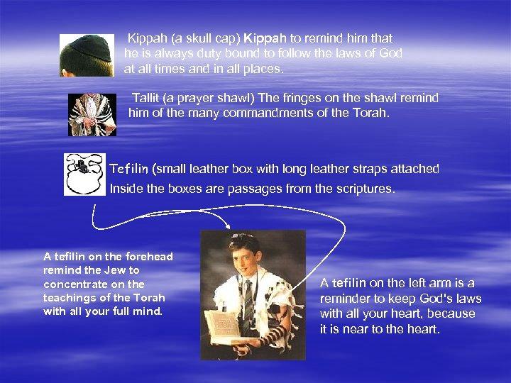 Kippah (a skull cap) Kippah to remind him that he is always duty