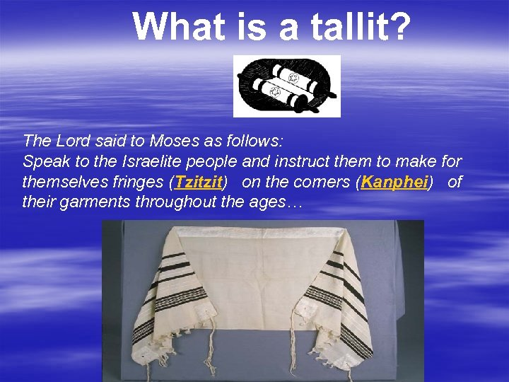 What is a tallit? The Lord said to Moses as follows: Speak to the