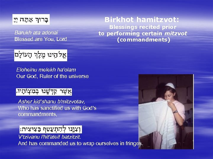 Birkhot hamitzvot: Blessings recited prior to performing certain mitzvot (commandments) Barukh ata adonai Blessed