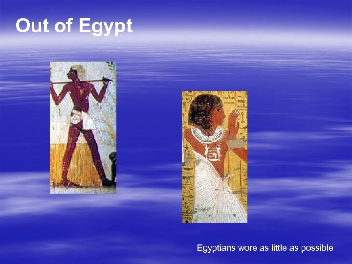 Out of Egyptians wore as little as possible