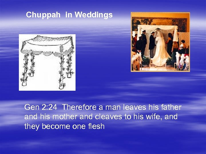 Chuppah in Weddings Gen 2: 24 Therefore a man leaves his father and his