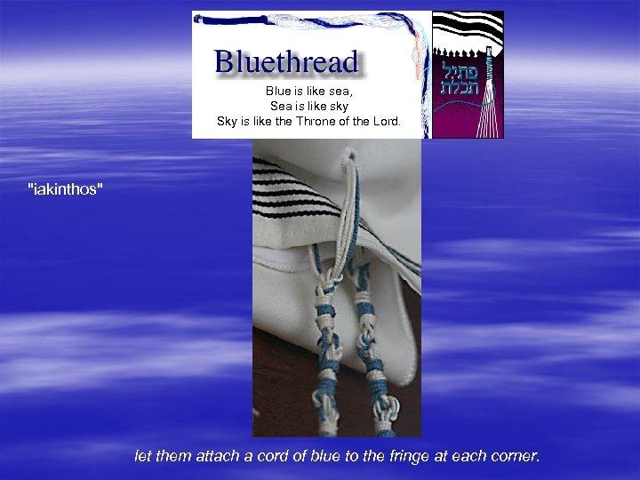 Blue is like sea, Sea is like sky Sky is like the Throne of