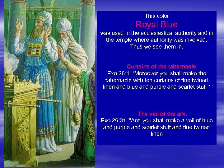 This color Royal Blue was used in the ecclesiastical authority and in the temple