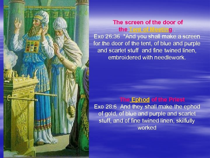 The screen of the door of the Tent of Meeting. Exo 26: 36