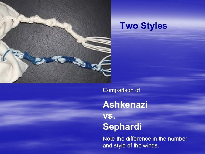 Two Styles Comparison of Ashkenazi vs. Sephardi Note the difference in the number and