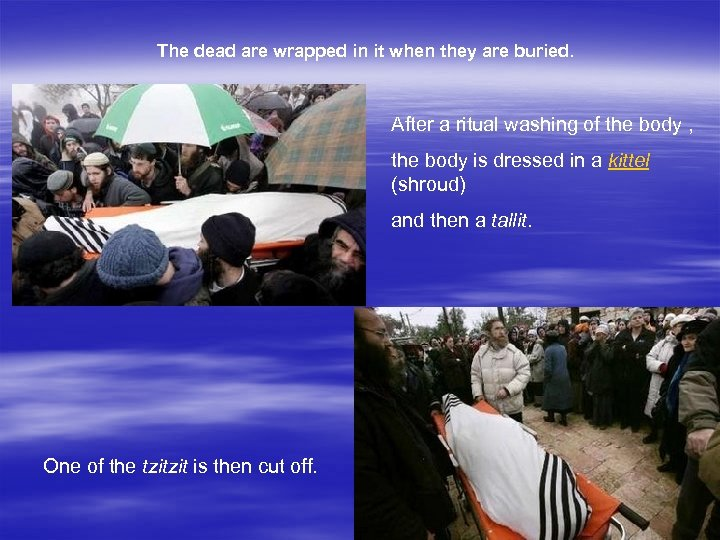The dead are wrapped in it when they are buried. After a ritual washing