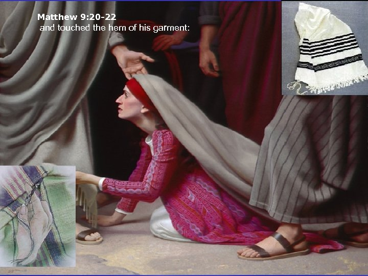 Matthew 9: 20 -22 and touched the hem of his garment: