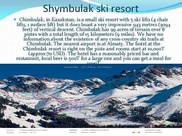Shymbulak ski resort Chimbulak, in Kazakstan, is a small ski resort with 5 ski