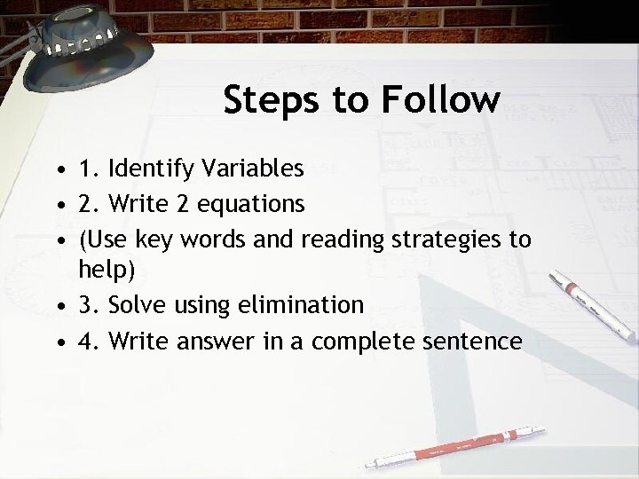 Steps to Follow • 1. Identify Variables • 2. Write 2 equations • (Use