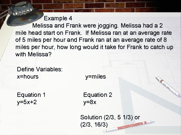 Example 4 Melissa and Frank were jogging. Melissa had a 2 mile head start
