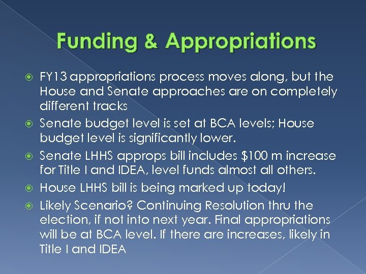 Funding & Appropriations FY 13 appropriations process moves along, but the House and Senate