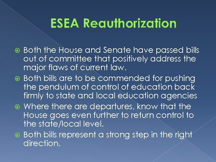ESEA Reauthorization Both the House and Senate have passed bills out of committee that