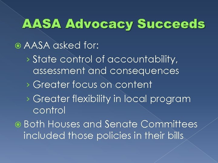 AASA Advocacy Succeeds AASA asked for: › State control of accountability, assessment and consequences