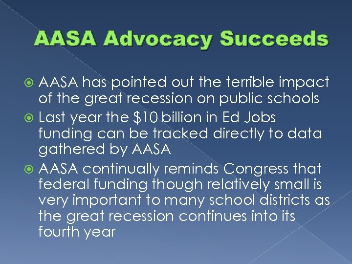 AASA Advocacy Succeeds AASA has pointed out the terrible impact of the great recession