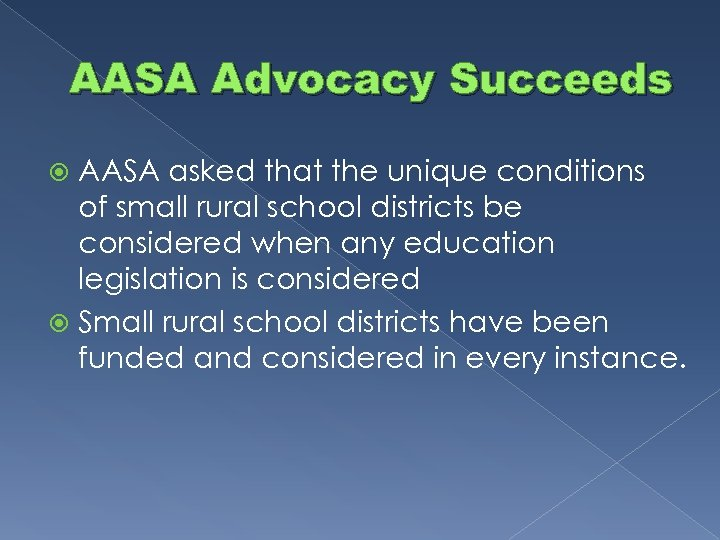 AASA Advocacy Succeeds AASA asked that the unique conditions of small rural school districts