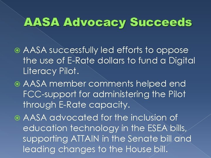 AASA Advocacy Succeeds AASA successfully led efforts to oppose the use of E-Rate dollars